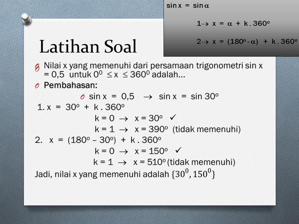 Latihan Soal O sin x = sin  1  x =  + k. 360 o 2  x = (180 o -  ) + k. 360 o
