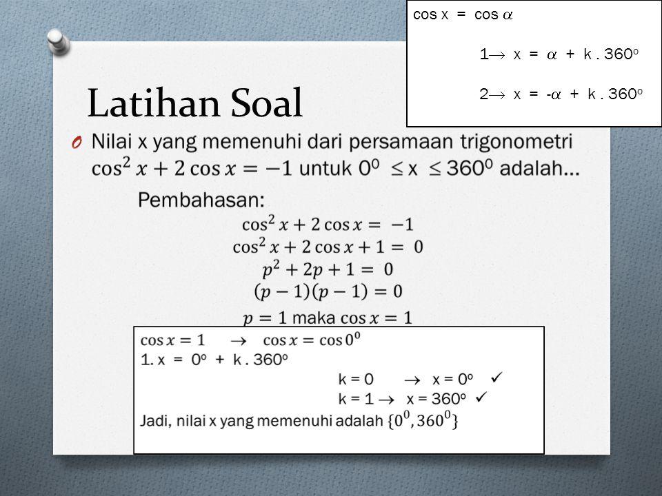 Latihan Soal O cos x = cos  1  x =  + k. 360 o 2  x = -  + k. 360 o