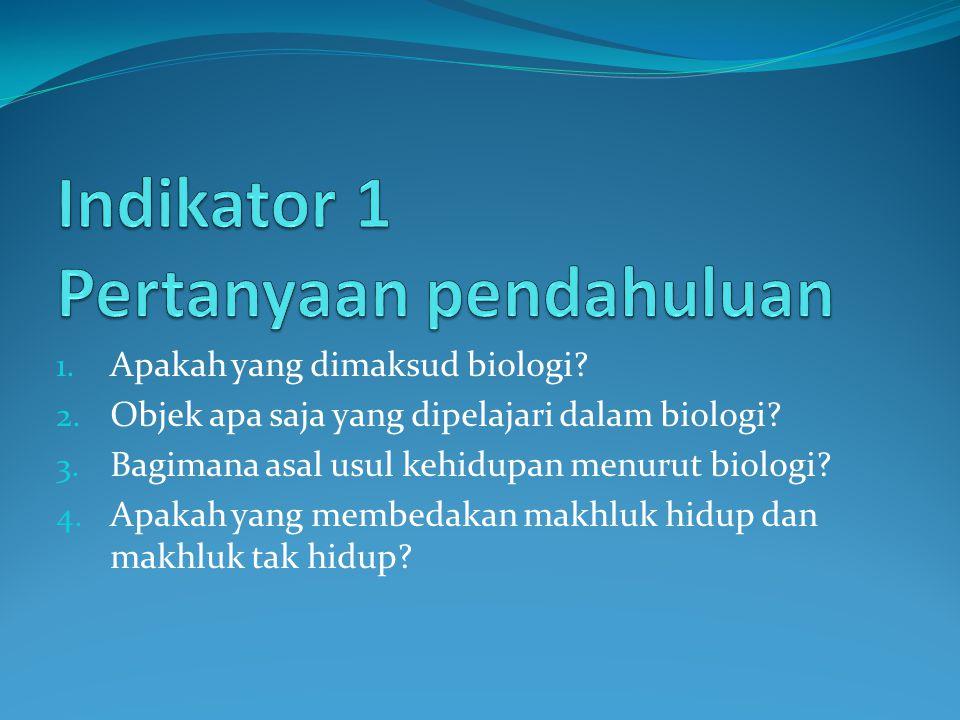 1. Apakah yang dimaksud biologi? 2. Objek apa saja yang dipelajari dalam biologi? 3. Bagimana asal usul kehidupan menurut biologi? 4. Apakah yang memb