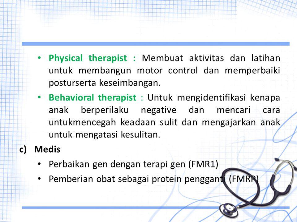 Physical therapist : Membuat aktivitas dan latihan untuk membangun motor control dan memperbaiki posturserta keseimbangan. Behavioral therapist : Untu