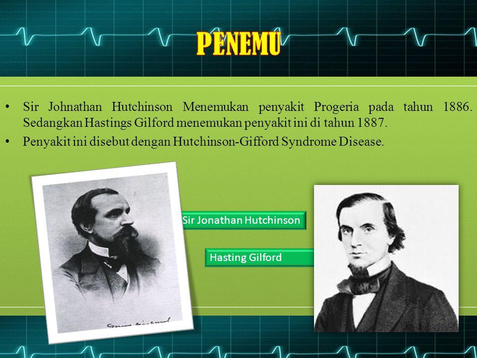Sir Johnathan Hutchinson Menemukan penyakit Progeria pada tahun 1886. Sedangkan Hastings Gilford menemukan penyakit ini di tahun 1887. Penyakit ini di