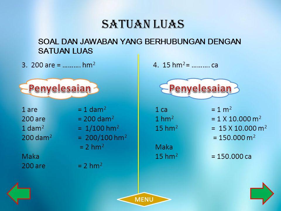 SOAL DAN JAWABAN YANG BERHUBUNGAN DENGAN SATUAN LUAS SATUAN LUAS 5.2.000 dm 2 + 6 dam 2 = ………..