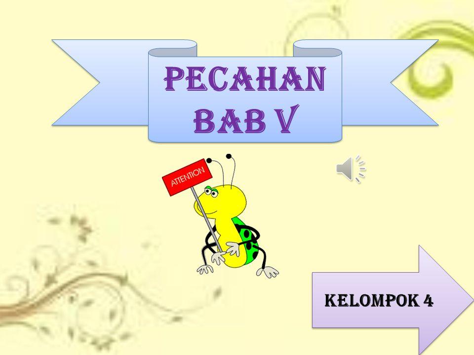 PECAHAN BAB V PECAHAN BAB V KELOMPOK 4