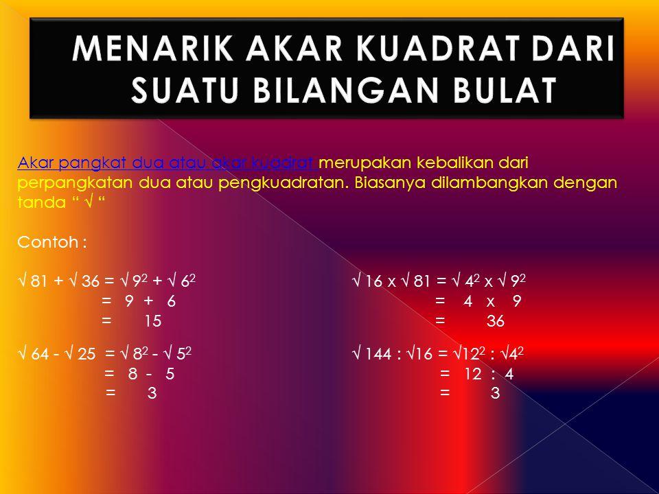 """Akar pangkat dua atau akar kuadrat merupakan kebalikan dari perpangkatan dua atau pengkuadratan. Biasanya dilambangkan dengan tanda """" √ """" Contoh : √ 8"""