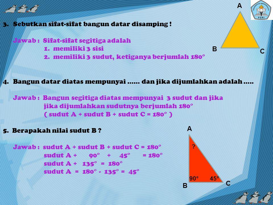 1.Bangun datar yang mempunyai 4 sisi sama panjang disebut ….
