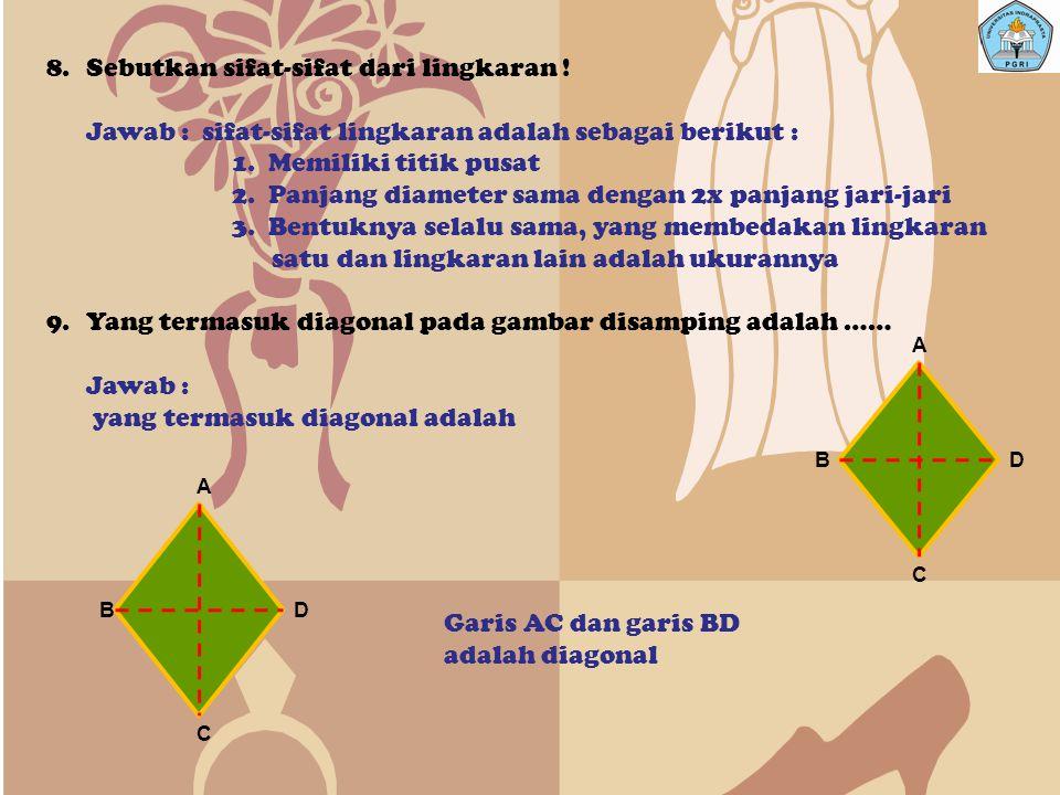 8.Sebutkan sifat-sifat dari lingkaran .Jawab : sifat-sifat lingkaran adalah sebagai berikut : 1.