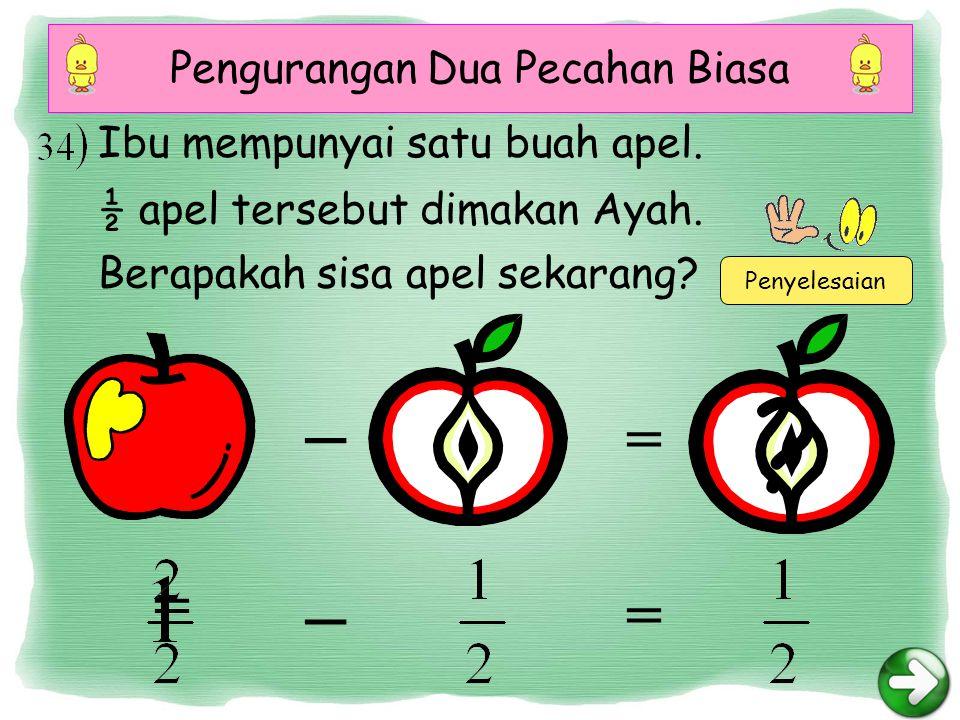 Pengurangan Dua Pecahan Biasa Penyelesaian ._ = Ibu mempunyai satu buah apel.