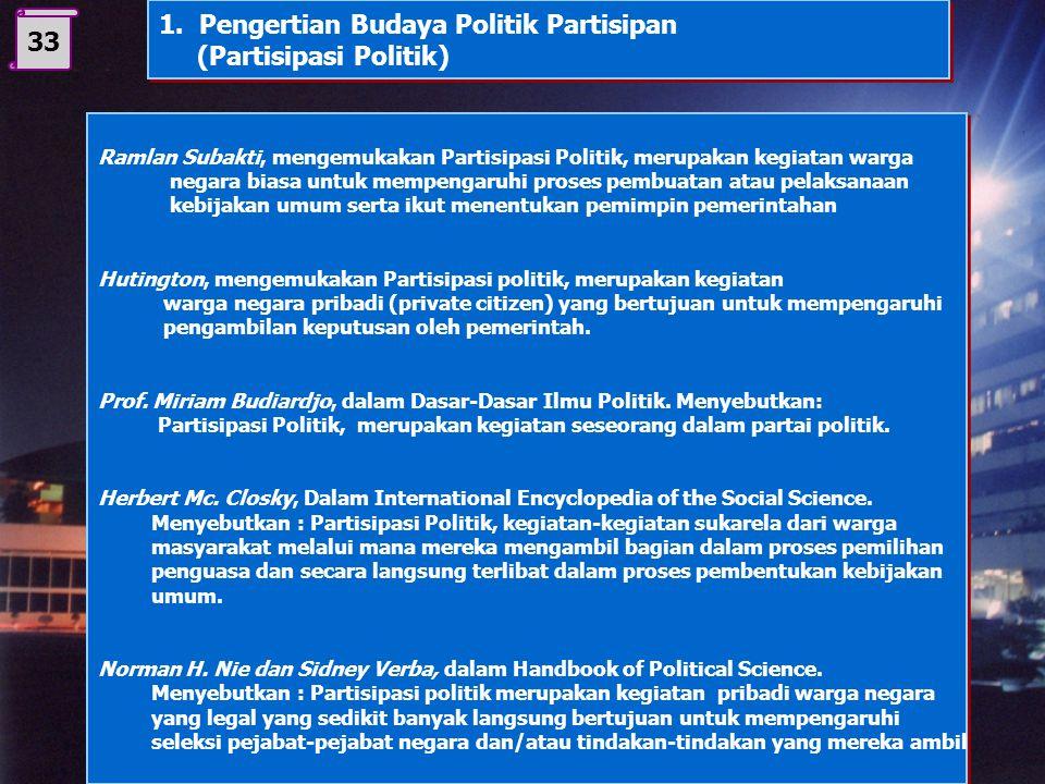 D. Budaya politik partisipan 1. Pengertian partisifasi politik 2. Bentuk-bentuk partisifasi politik 3. Sebab-sebab timbulnya partisifasi politik 4. Fa