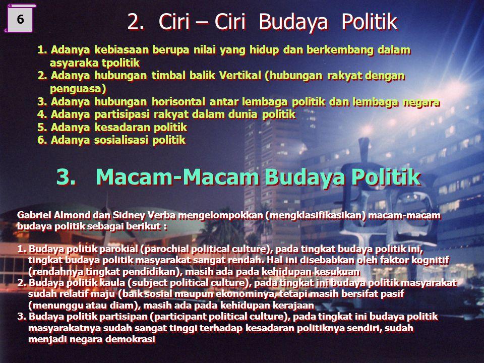 1. Pengertian Budaya Politik Budaya politik merupakan perwujudan nilai-nilai politik yang dianut oleh sekelompok masyarakat, bangsa dan negara yang di