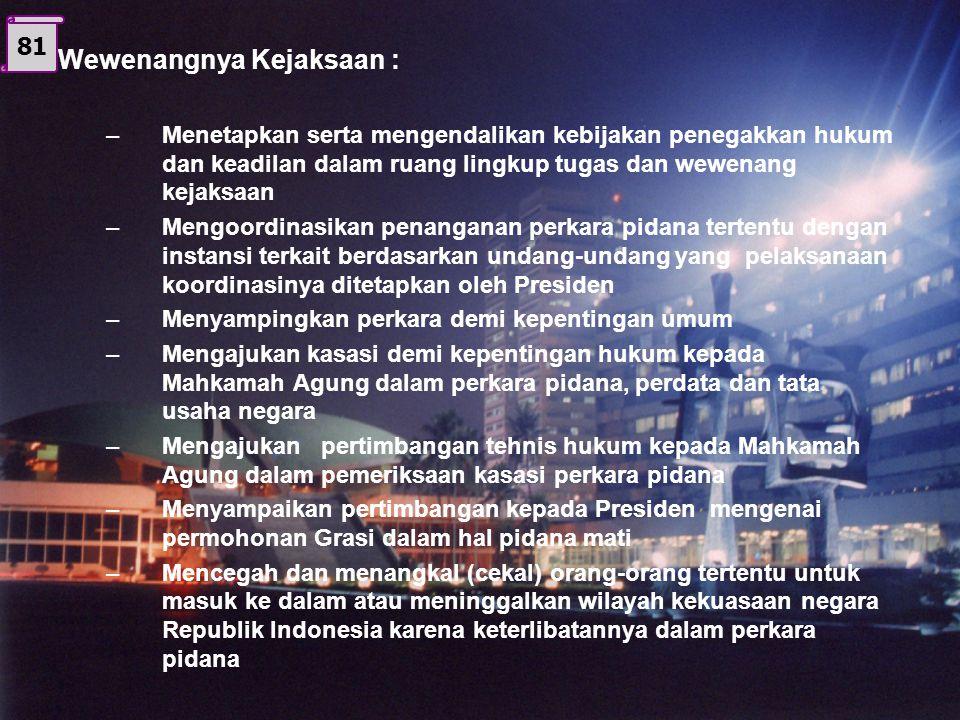 K E J A K S A A N Kejaksaan Republik Indonesia diataur dalam UU. No. 5 Th 1991 T U G A S : Di bidang Pidana –Melakukan penuntutan dalam perkara pidana