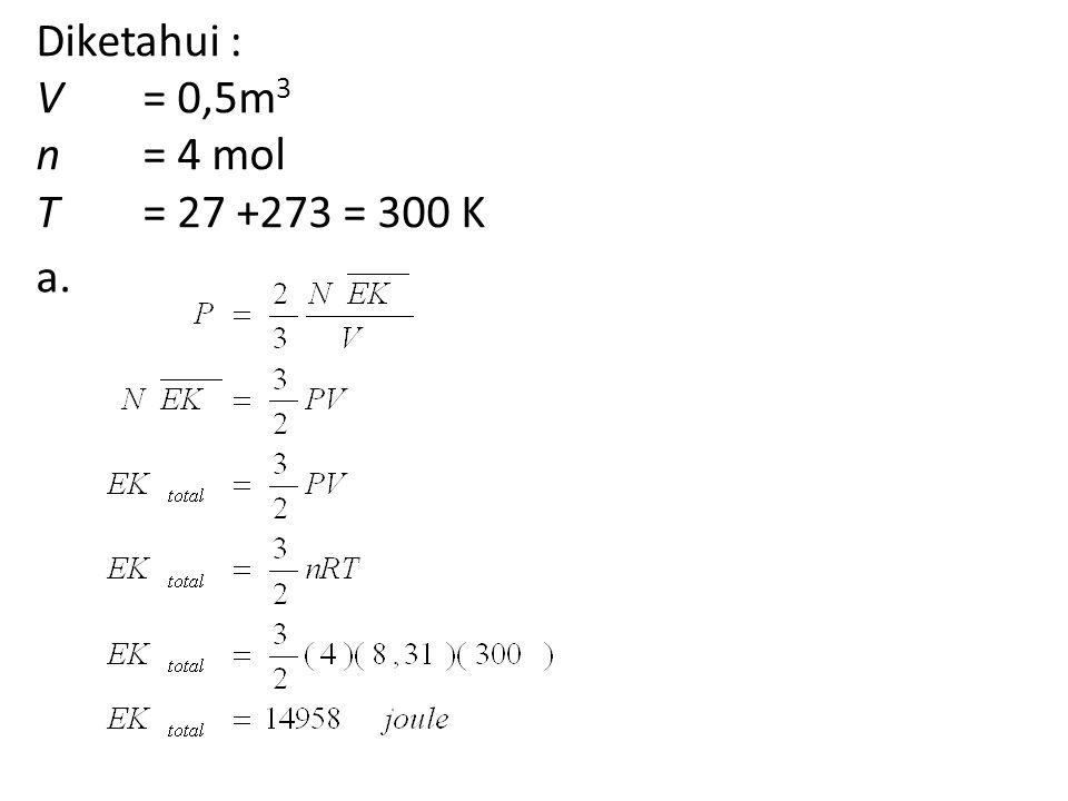 Diketahui : V= 0,5m 3 n= 4 mol T= 27 +273 = 300 K a.
