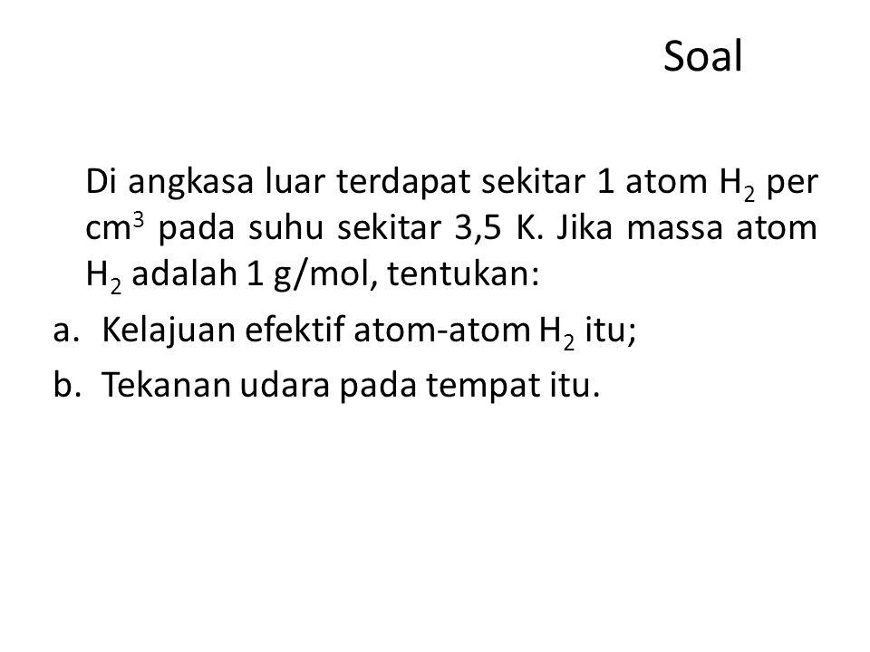 Soal Di angkasa luar terdapat sekitar 1 atom H 2 per cm 3 pada suhu sekitar 3,5 K.
