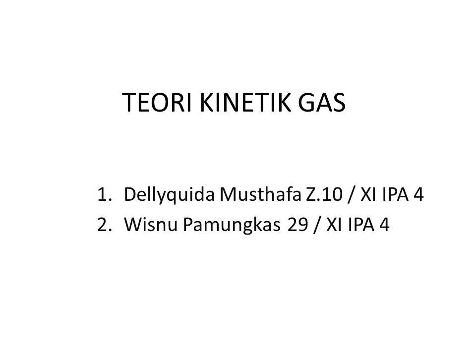 TEORI KINETIK GAS 1.Dellyquida Musthafa Z.10 / XI IPA 4 2.Wisnu Pamungkas29 / XI IPA 4