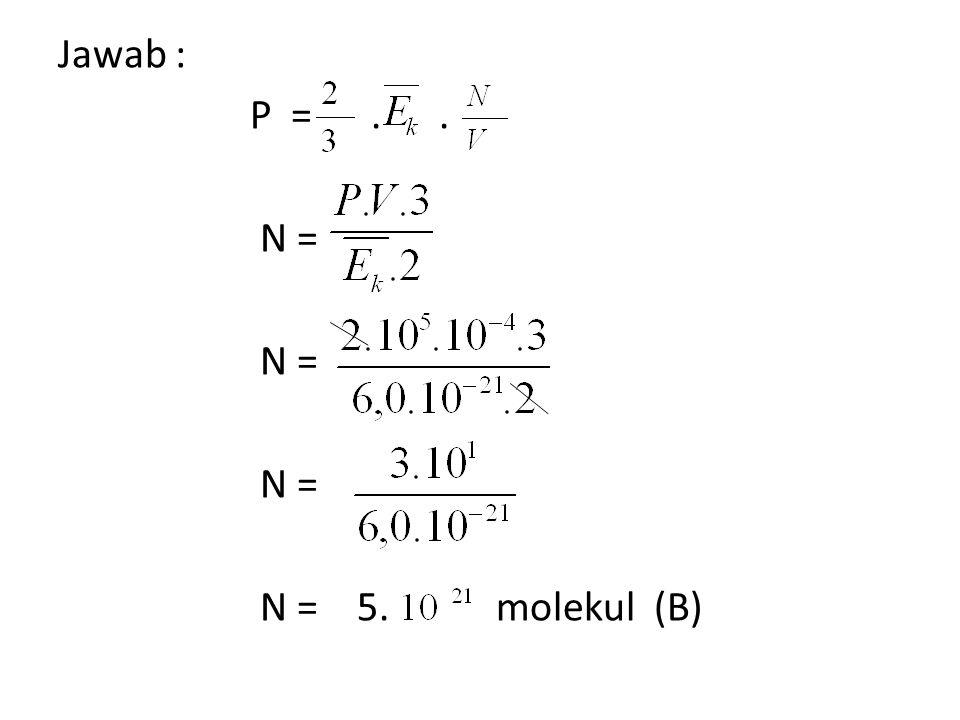Jawab : P =.. N = N = 5. molekul (B)