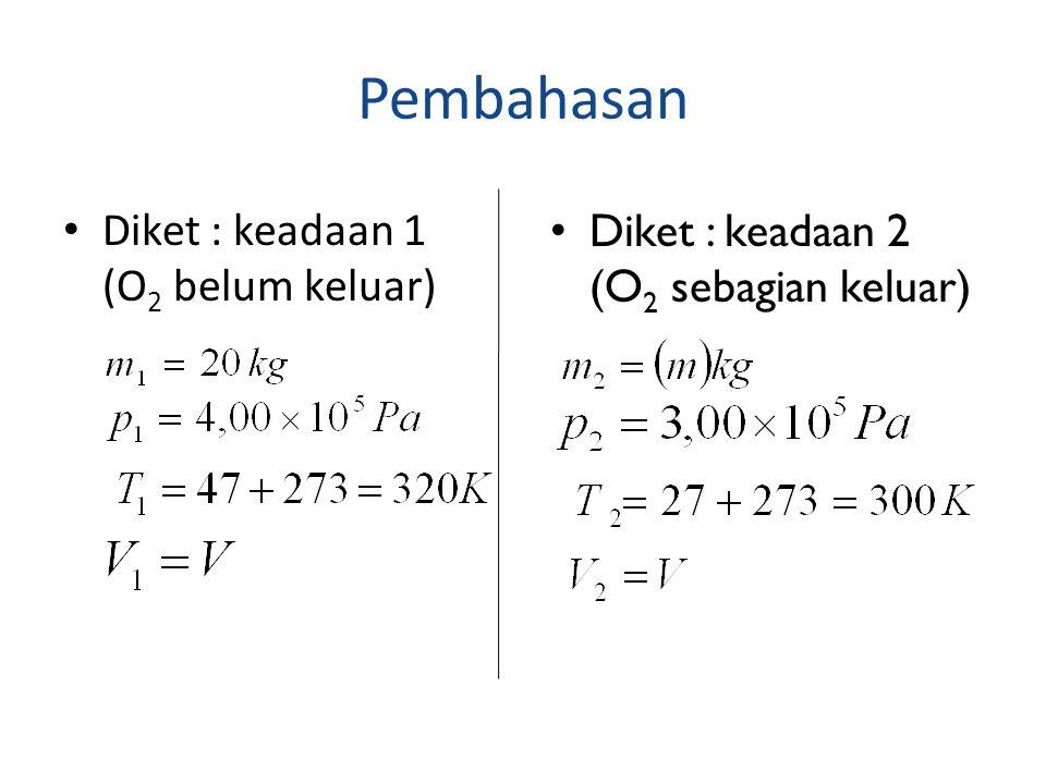 Pembahasan Diket : keadaan 1 (O 2 belum keluar) Diket : keadaan 2 (O 2 sebagian keluar)
