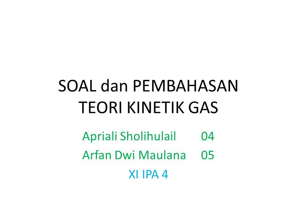 SOAL dan PEMBAHASAN TEORI KINETIK GAS Apriali Sholihulail04 Arfan Dwi Maulana05 XI IPA 4