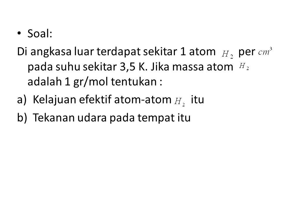 Soal: Di angkasa luar terdapat sekitar 1 atom per pada suhu sekitar 3,5 K.