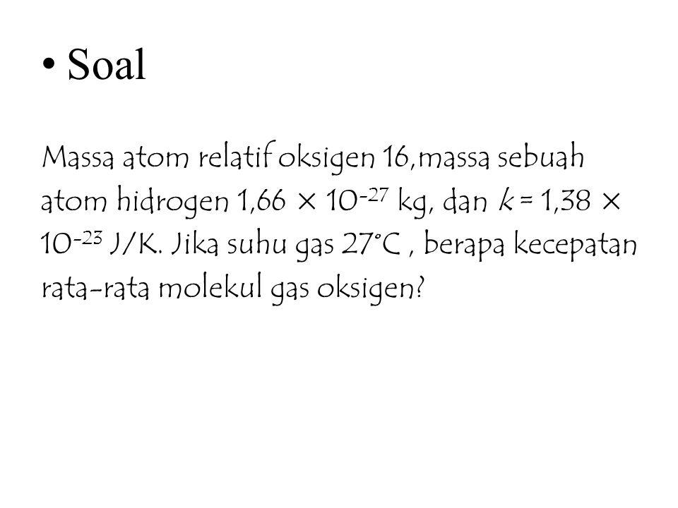 Soal Massa atom relatif oksigen 16,massa sebuah atom hidrogen 1,66 × 10 -27 kg, dan k = 1,38 × 10 -23 J/K.