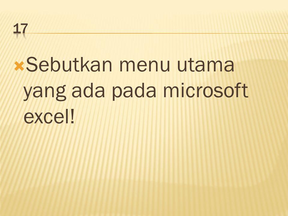  Sebutkan menu utama yang ada pada microsoft excel!