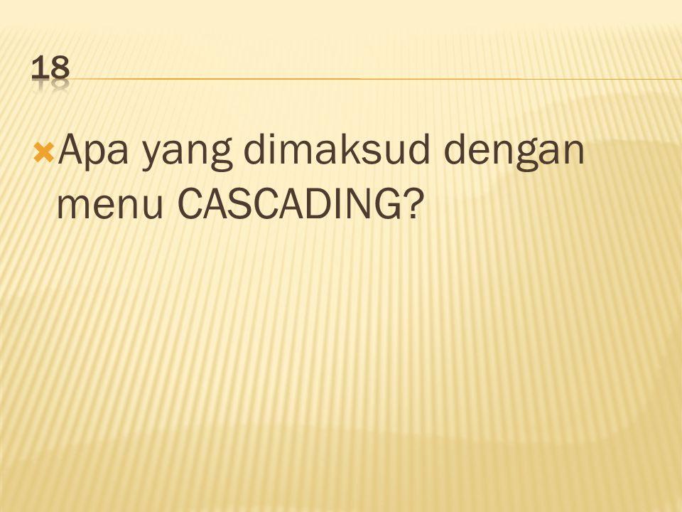  Apa yang dimaksud dengan menu CASCADING?