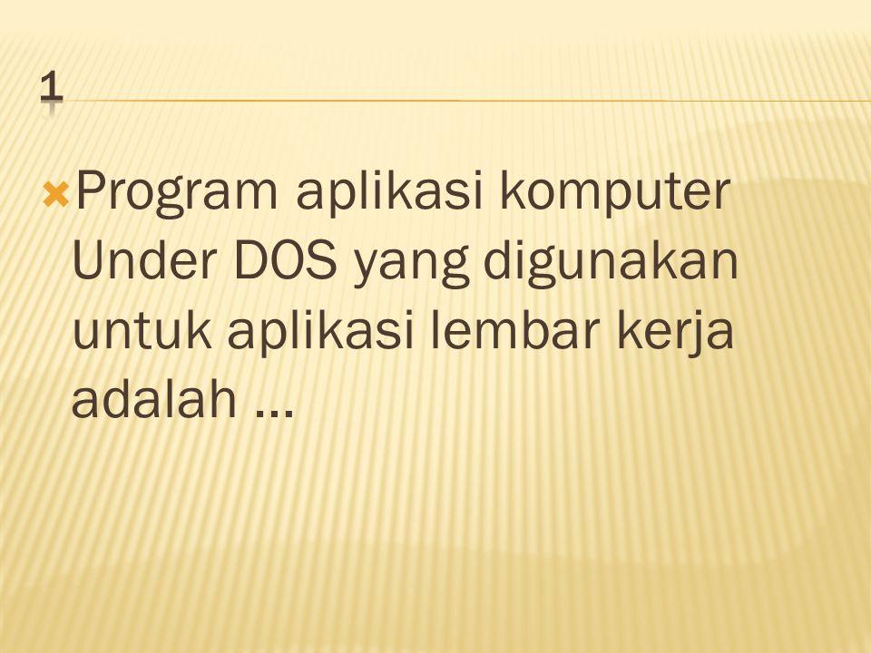  Program aplikasi komputer Under DOS yang digunakan untuk aplikasi lembar kerja adalah …