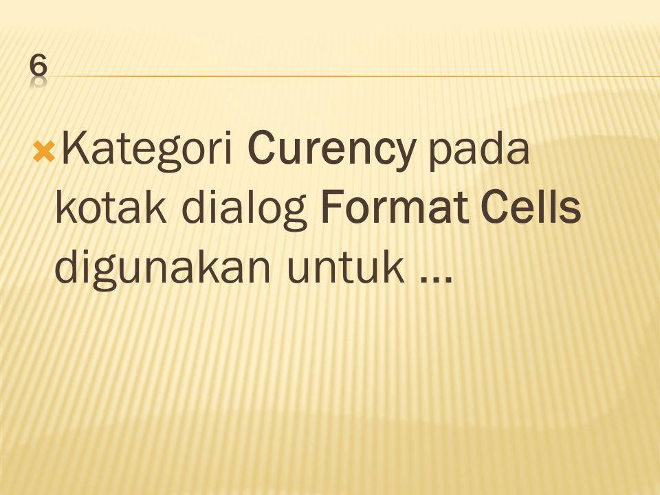  Kategori Curency pada kotak dialog Format Cells digunakan untuk …