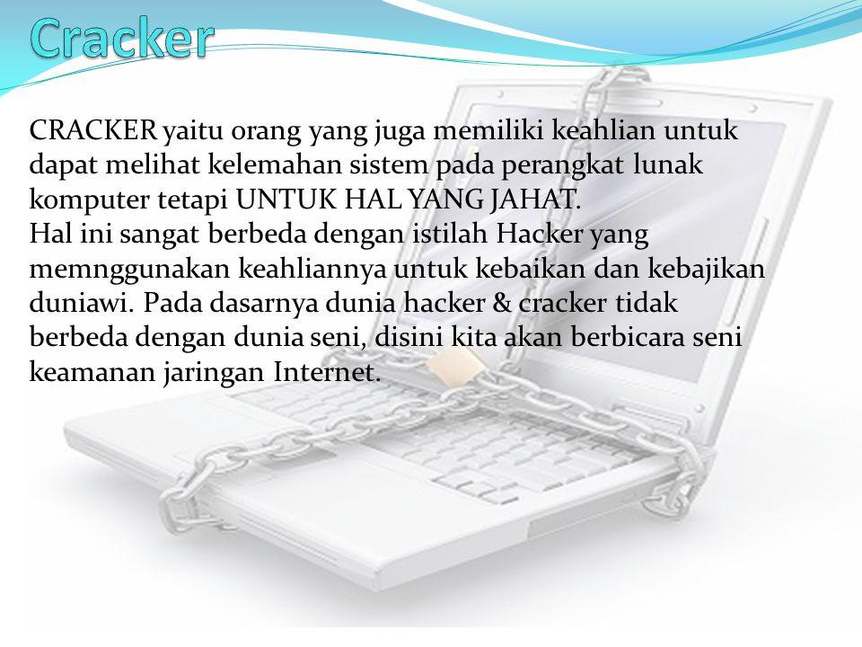 CRACKER yaitu orang yang juga memiliki keahlian untuk dapat melihat kelemahan sistem pada perangkat lunak komputer tetapi UNTUK HAL YANG JAHAT. Hal in