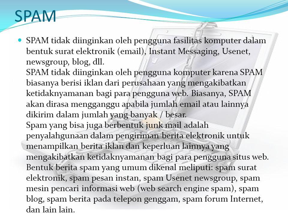 SPAM SPAM tidak diinginkan oleh pengguna fasilitas komputer dalam bentuk surat elektronik (email), Instant Messaging, Usenet, newsgroup, blog, dll. SP