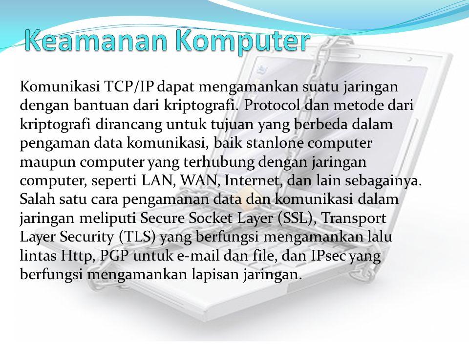 Komunikasi TCP/IP dapat mengamankan suatu jaringan dengan bantuan dari kriptografi. Protocol dan metode dari kriptografi dirancang untuk tujuan yang b