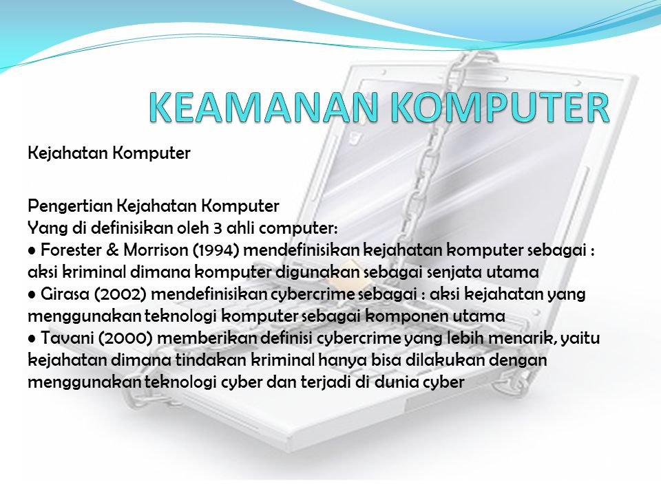 Kejahatan Komputer Pengertian Kejahatan Komputer Yang di definisikan oleh 3 ahli computer: Forester & Morrison (1994) mendefinisikan kejahatan kompute