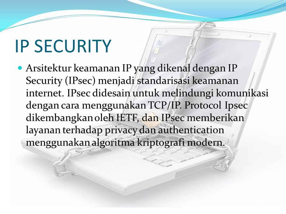 IP SECURITY Arsitektur keamanan IP yang dikenal dengan IP Security (IPsec) menjadi standarisasi keamanan internet. IPsec didesain untuk melindungi kom