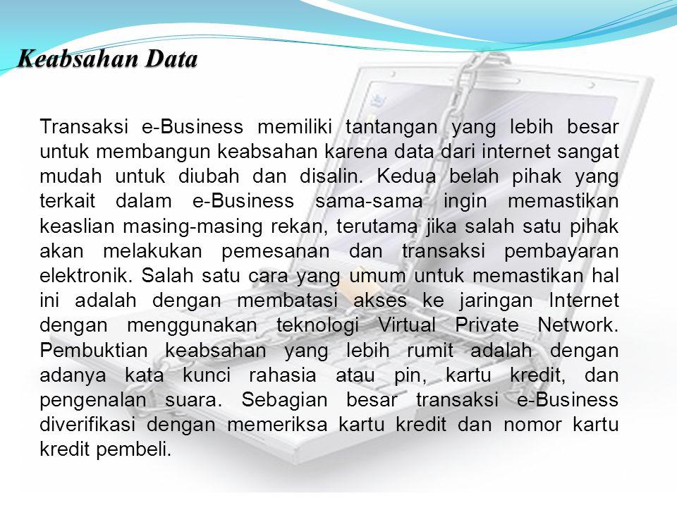 Transaksi e-Business memiliki tantangan yang lebih besar untuk membangun keabsahan karena data dari internet sangat mudah untuk diubah dan disalin. Ke