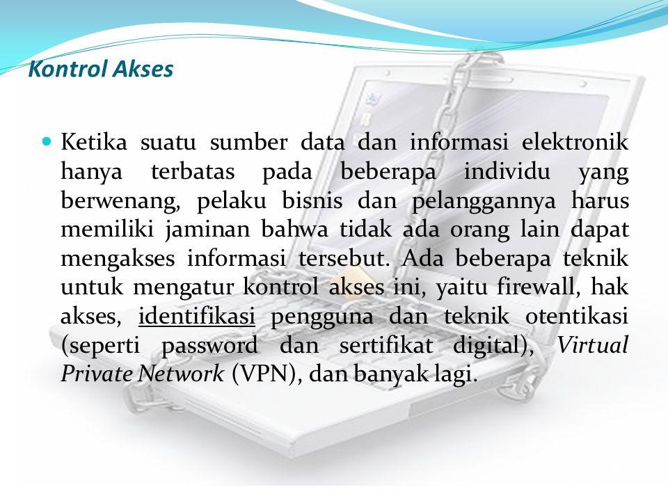 Kontrol Akses Ketika suatu sumber data dan informasi elektronik hanya terbatas pada beberapa individu yang berwenang, pelaku bisnis dan pelanggannya h