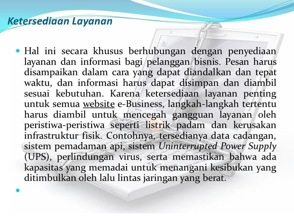 Ketersediaan Layanan Hal ini secara khusus berhubungan dengan penyediaan layanan dan informasi bagi pelanggan bisnis. Pesan harus disampaikan dalam ca