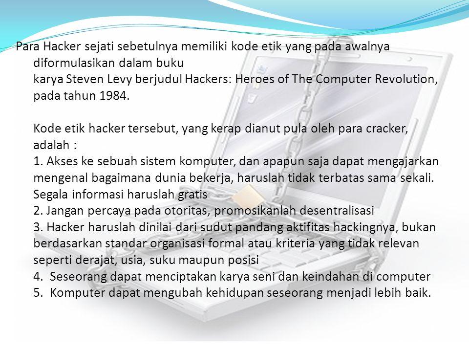 Para Hacker sejati sebetulnya memiliki kode etik yang pada awalnya diformulasikan dalam buku karya Steven Levy berjudul Hackers: Heroes of The Compute