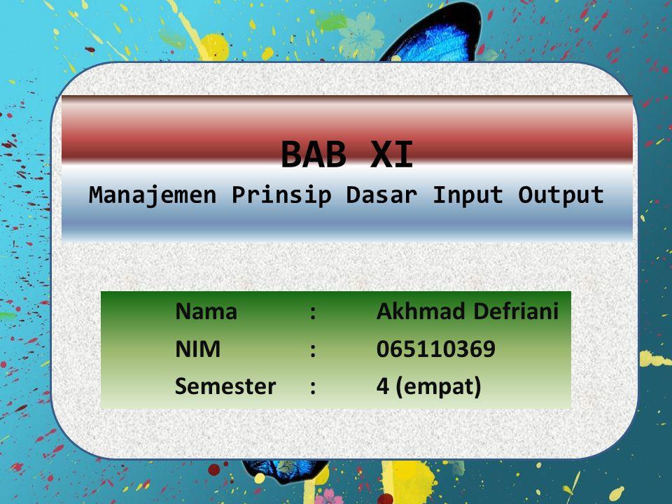 11.1 PRINSIP-PRINSIP DASAR PERANGKAT INPUT OUTPUT Manajemen dan pengolahan I/O merupakan suatu aspek perancangan sistem operasi yang terluas disebakan karena sangat banyaknya macam perangkat dan banyaknya aplikasi dari perangkat masukan tersebut.