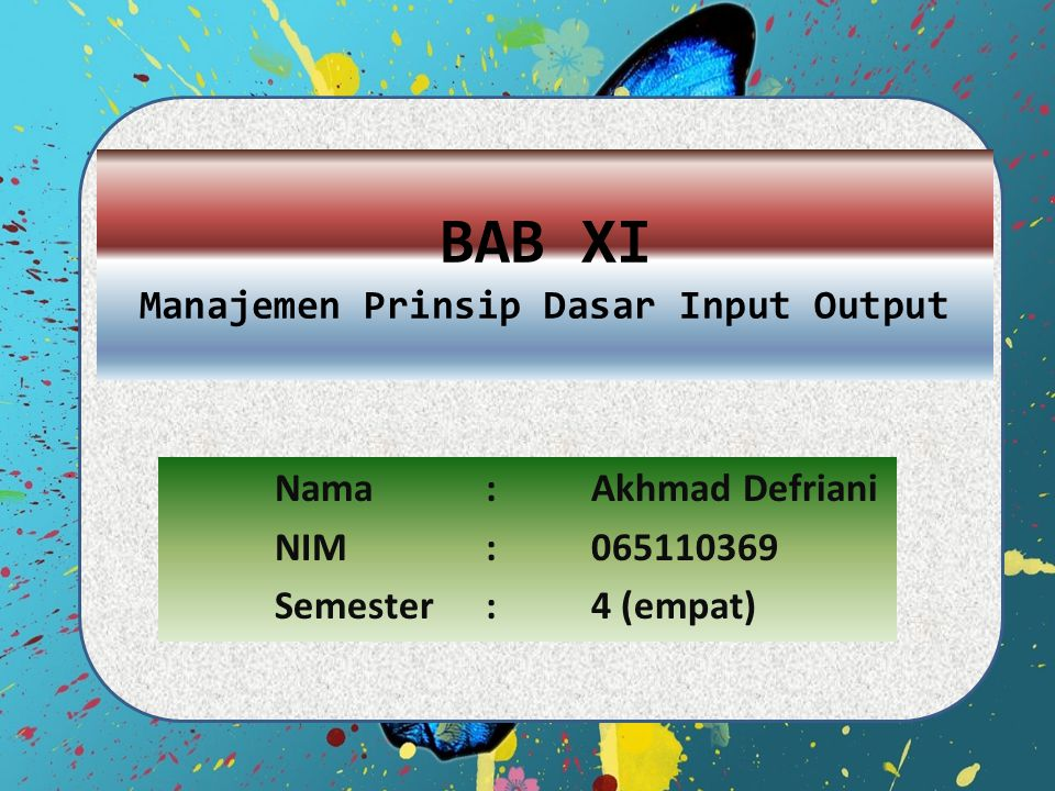 BAB XI Manajemen Prinsip Dasar Input Output Nama :Akhmad Defriani NIM :065110369 Semester:4 (empat)