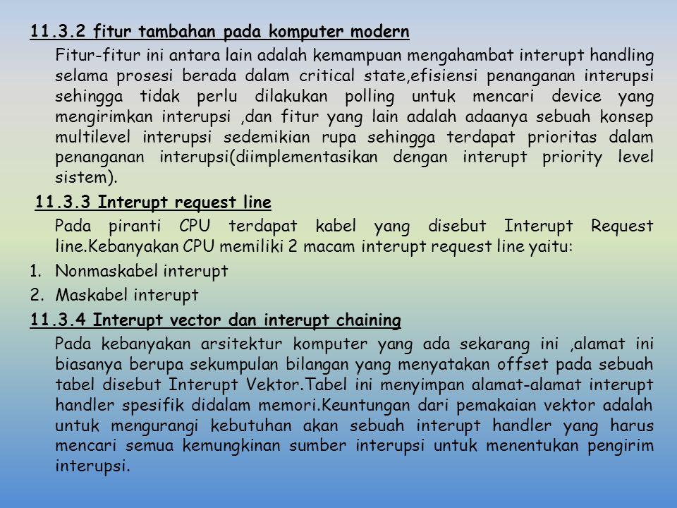 11.3.2 fitur tambahan pada komputer modern Fitur-fitur ini antara lain adalah kemampuan mengahambat interupt handling selama prosesi berada dalam crit
