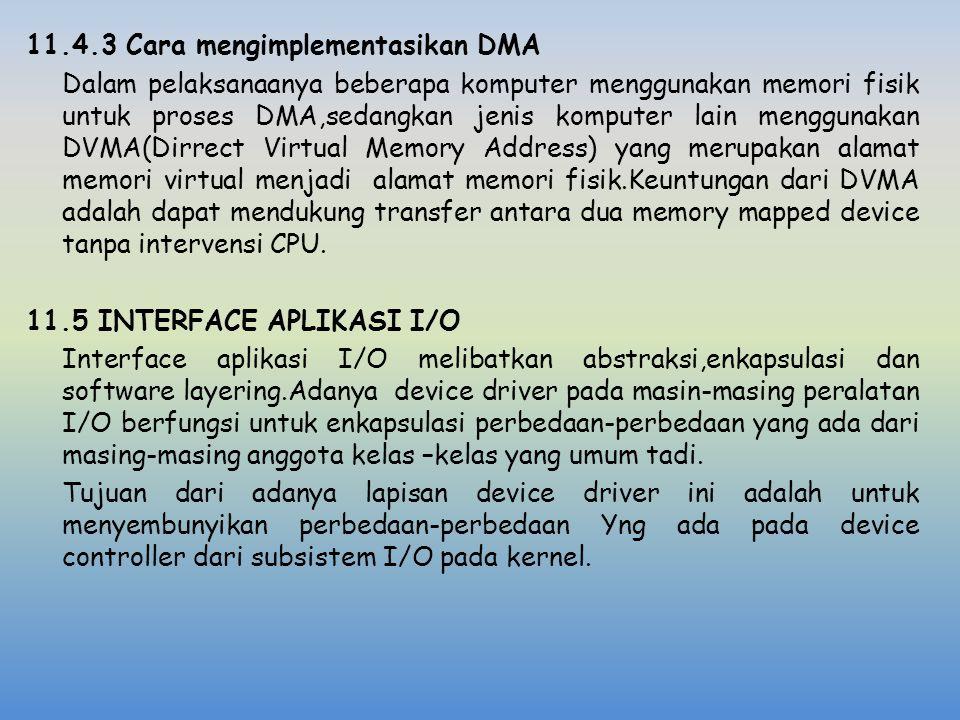 11.4.3 Cara mengimplementasikan DMA Dalam pelaksanaanya beberapa komputer menggunakan memori fisik untuk proses DMA,sedangkan jenis komputer lain meng