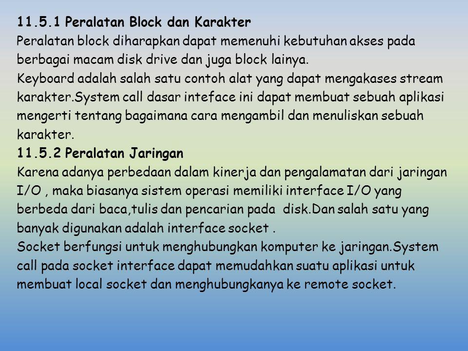 11.5.1 Peralatan Block dan Karakter Peralatan block diharapkan dapat memenuhi kebutuhan akses pada berbagai macam disk drive dan juga block lainya. Ke