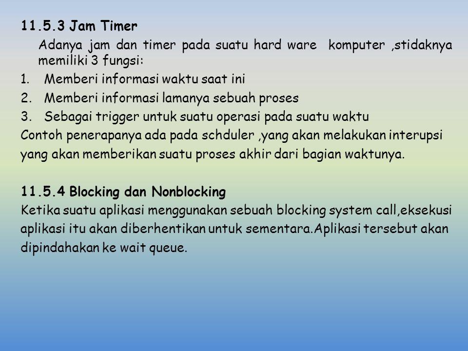 11.5.3 Jam Timer Adanya jam dan timer pada suatu hard ware komputer,stidaknya memiliki 3 fungsi: 1.Memberi informasi waktu saat ini 2.Memberi informas
