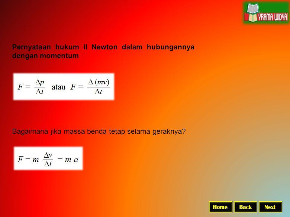 Pernyataan hukum II Newton dalam hubungannya dengan momentum BackNextHome Bagaimana jika massa benda tetap selama geraknya?