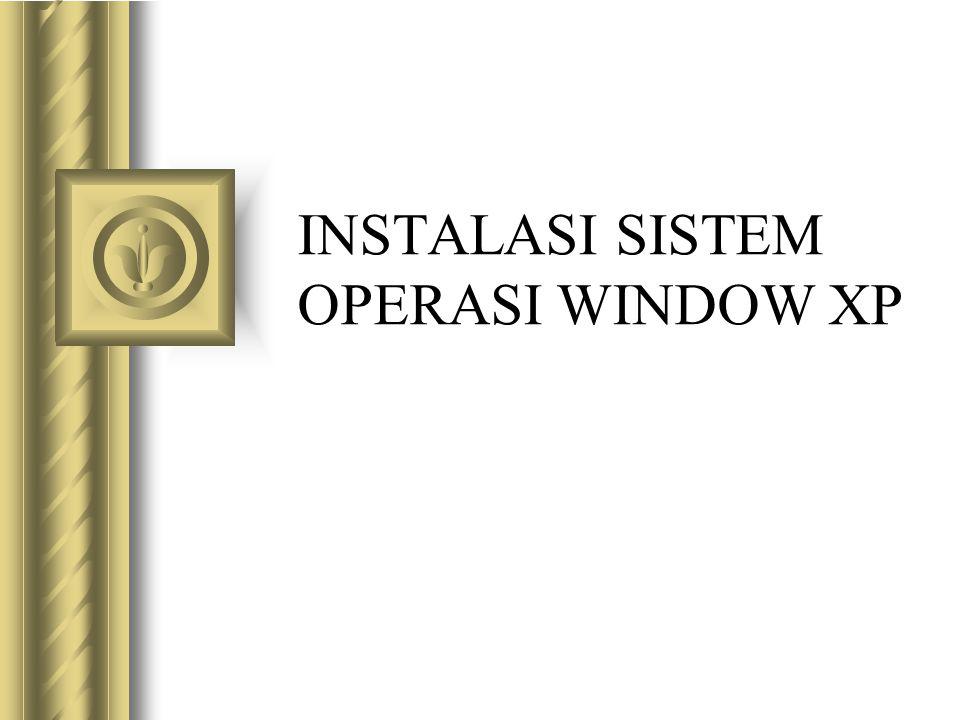 INSTALASI SISTEM OPERASI WINDOW XP