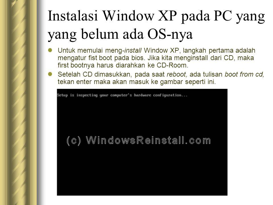 Instalasi Window XP pada PC yang yang belum ada OS-nya Untuk memulai meng-install Window XP, langkah pertama adalah mengatur fist boot pada bios. Jika