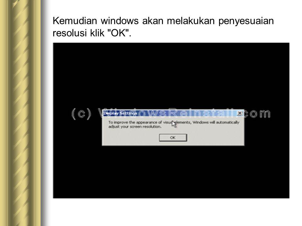 Kemudian windows akan melakukan penyesuaian resolusi klik