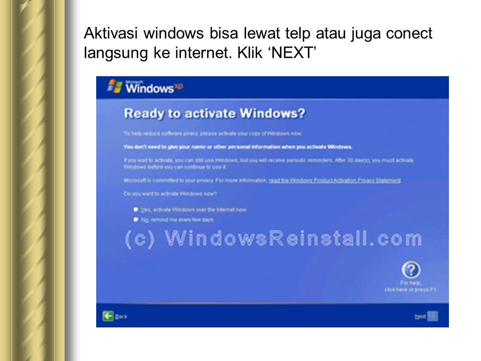 Aktivasi windows bisa lewat telp atau juga conect langsung ke internet. Klik 'NEXT'