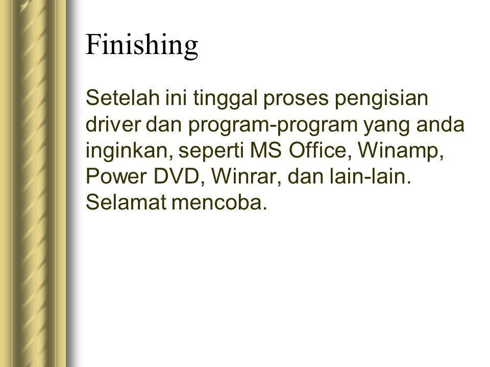Finishing Setelah ini tinggal proses pengisian driver dan program-program yang anda inginkan, seperti MS Office, Winamp, Power DVD, Winrar, dan lain-l