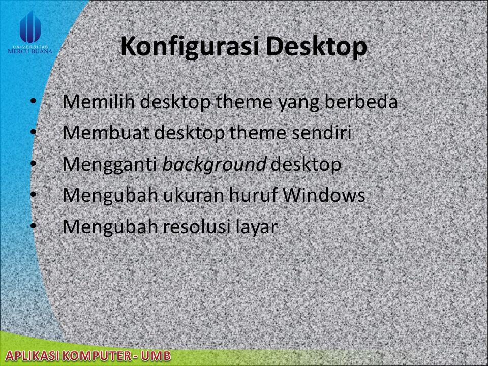 22/08/2014 Desktop (cont'd) Desktop Theme kumpulan ikon, font, color, suara, dan elemen windows lain yang memberikan kesan unik dan berbeda pada deskt