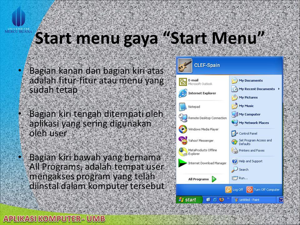22/08/2014 Start Menu ciri khas dari sebuah taskbar segala kebutuhan user mengenai komputer dapat diakses dari sini. ada dua gaya penampilan – Classic