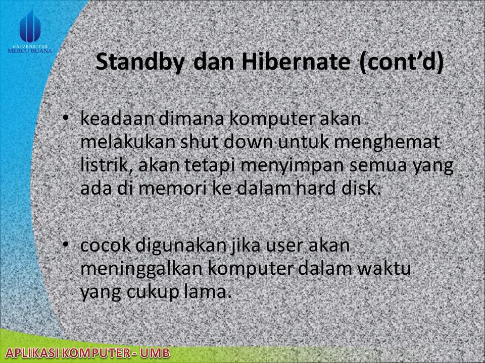 22/08/2014 Standby dan Hibernate Standby adalah suatu keadaan dimana monitor dan hard disk mati sehingga komputer hanya menggunakan sedikit listrik St